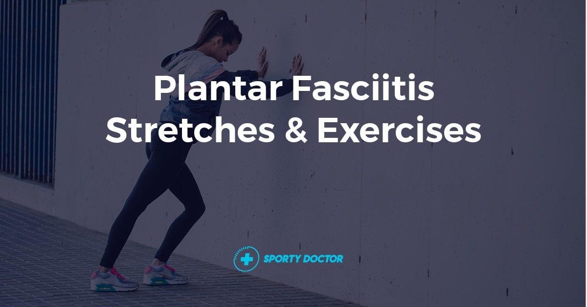 10 Simple Plantar Fasciitis Stretches & Exercises To Rehab Pain