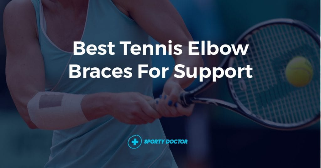 Best Tennis Elbow Braces and Support